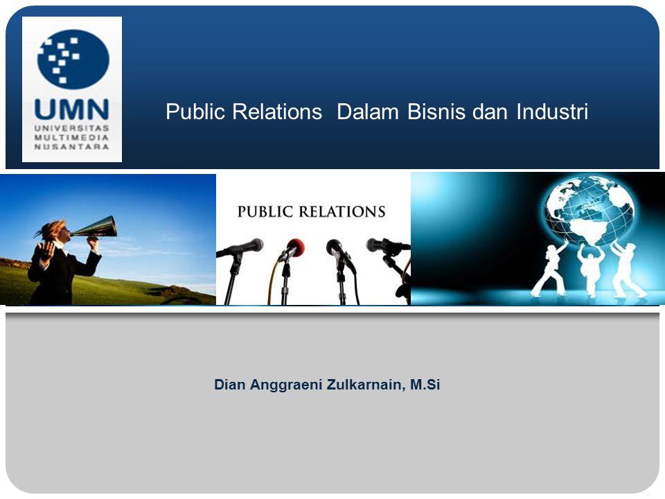Public Relations Dalam Bisnis dan Industri Dian Anggraeni Zulkarnain, M.Si