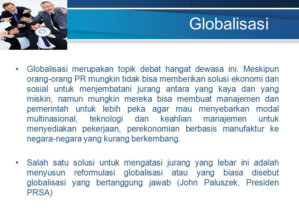 Globalisasi Globalisasi merupakan topik debat hangat dewasa ini. Meskipun orang-orang PR mungkin tidak bisa memberikan solusi ekonomi dan sosial untuk