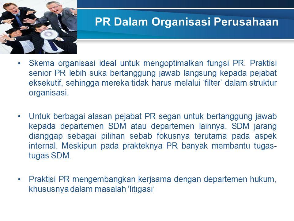 PR Dalam Organisasi Perusahaan Skema organisasi ideal untuk mengoptimalkan fungsi PR. Praktisi senior PR lebih suka bertanggung jawab langsung kepada