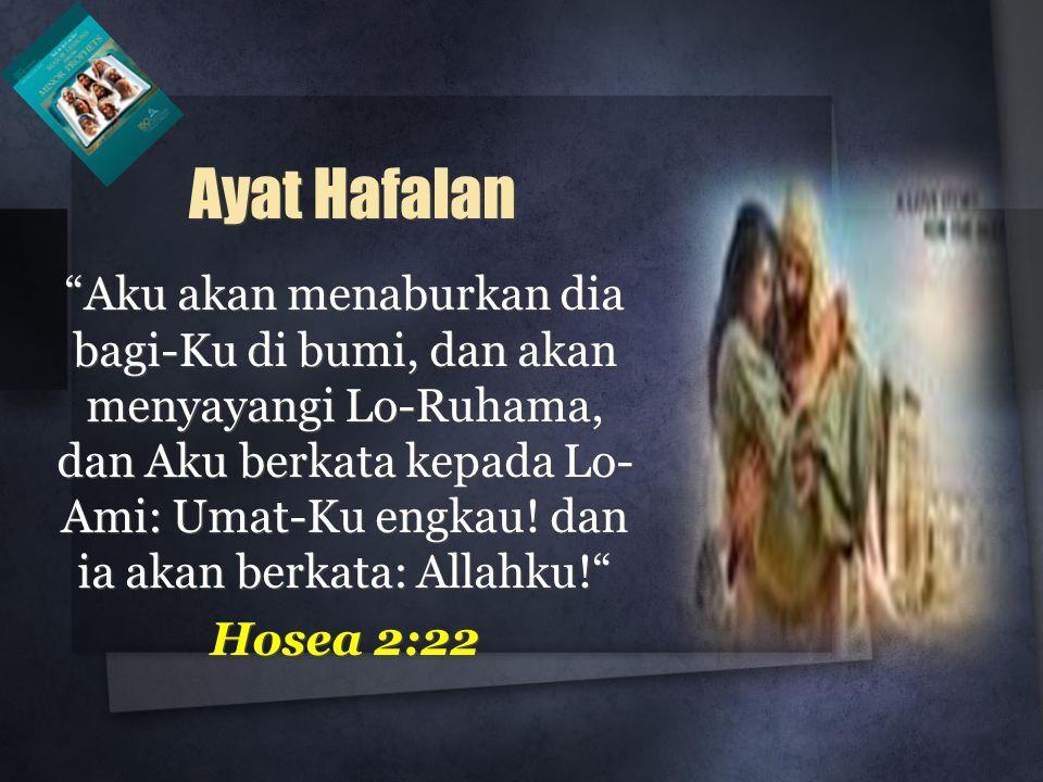Aku akan menaburkan dia bagi-Ku di bumi, dan akan menyayangi Lo-Ruhama, dan Aku berkata kepada Lo- Ami: Umat-Ku engkau.