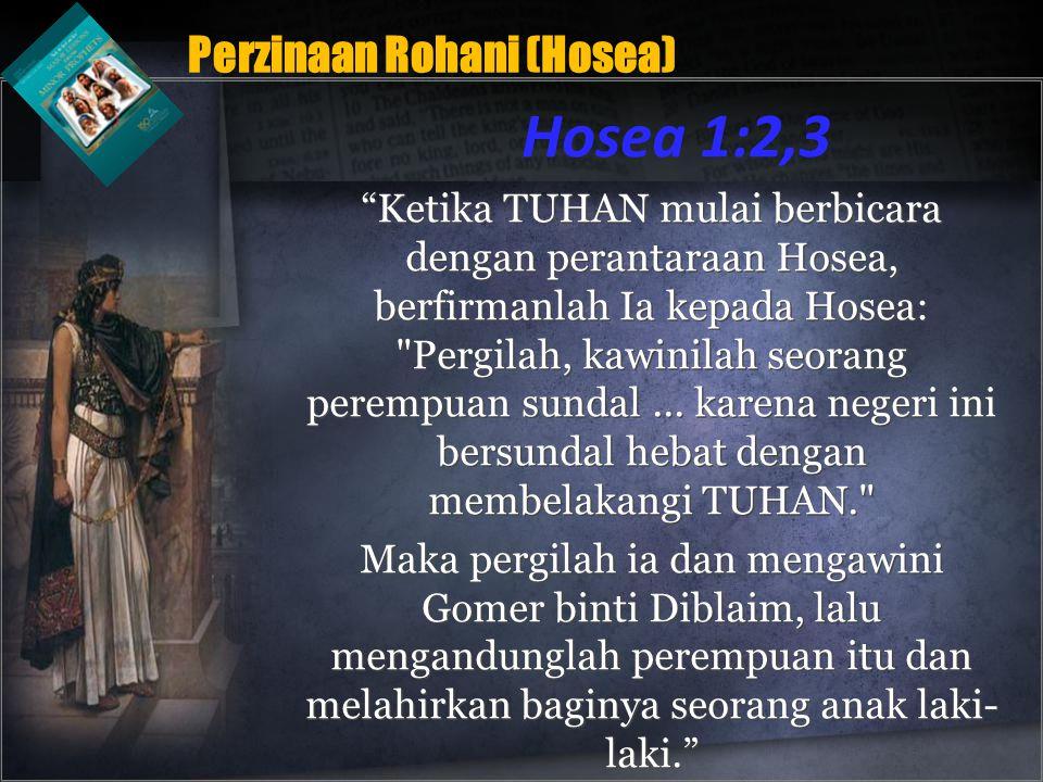 Ketika TUHAN mulai berbicara dengan perantaraan Hosea, berfirmanlah Ia kepada Hosea: Pergilah, kawinilah seorang perempuan sundal...