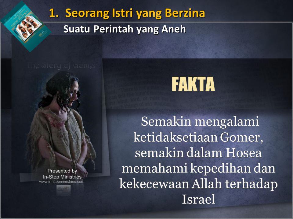 FAKTA Semakin mengalami ketidaksetiaan Gomer, semakin dalam Hosea memahami kepedihan dan kekecewaan Allah terhadap Israel 1.