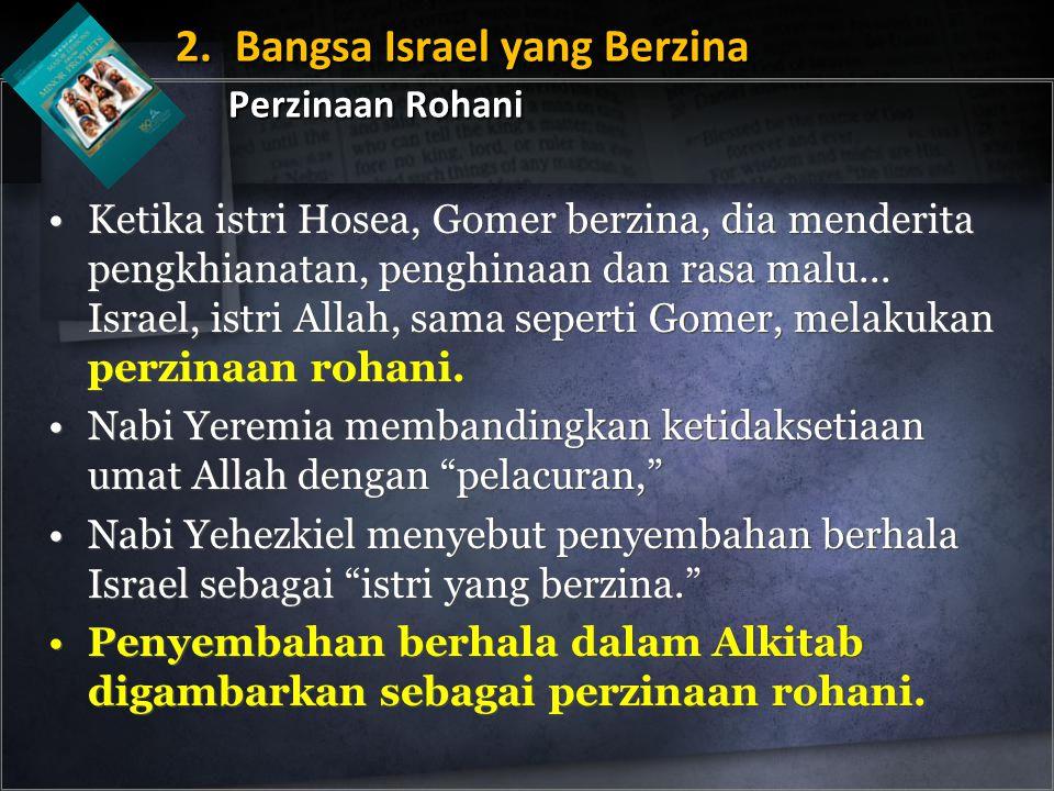 Ketika istri Hosea, Gomer berzina, dia menderita pengkhianatan, penghinaan dan rasa malu... Israel, istri Allah, sama seperti Gomer, melakukan perzina