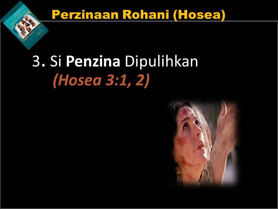 Perzinaan Rohani (Hosea) 3. Si Penzina Dipulihkan (Hosea 3:1, 2)