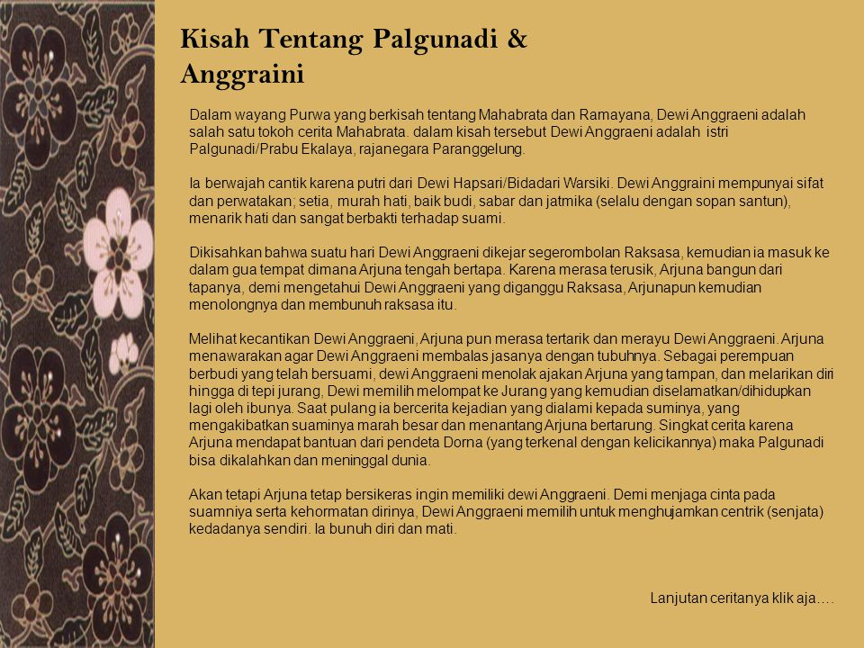 Kisah Tentang Palgunadi & Anggraini Dalam wayang Purwa yang berkisah tentang Mahabrata dan Ramayana, Dewi Anggraeni adalah salah satu tokoh cerita Mah