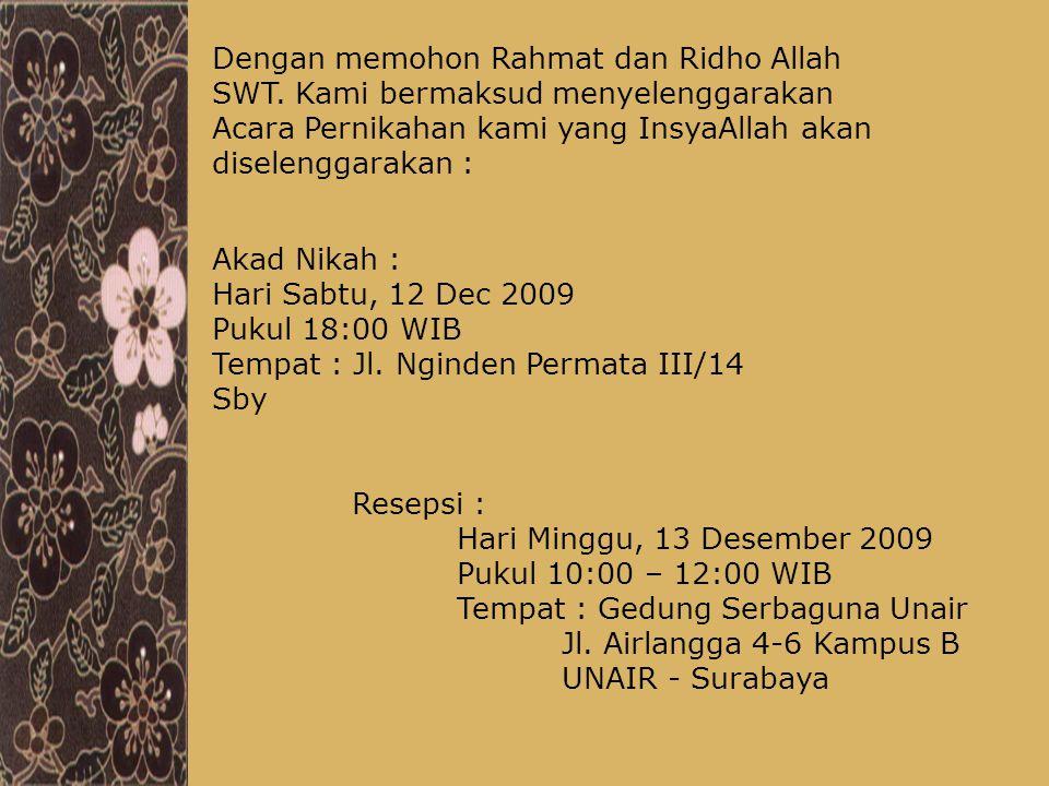 Resepsi : Hari Minggu, 13 Desember 2009 Pukul 10:00 – 12:00 WIB Tempat : Gedung Serbaguna Unair Jl. Airlangga 4-6 Kampus B UNAIR - Surabaya Akad Nikah