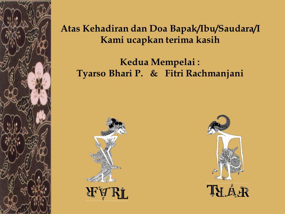 Atas Kehadiran dan Doa Bapak/Ibu/Saudara/I Kami ucapkan terima kasih Kedua Mempelai : Tyarso Bhari P. & Fitri Rachmanjani