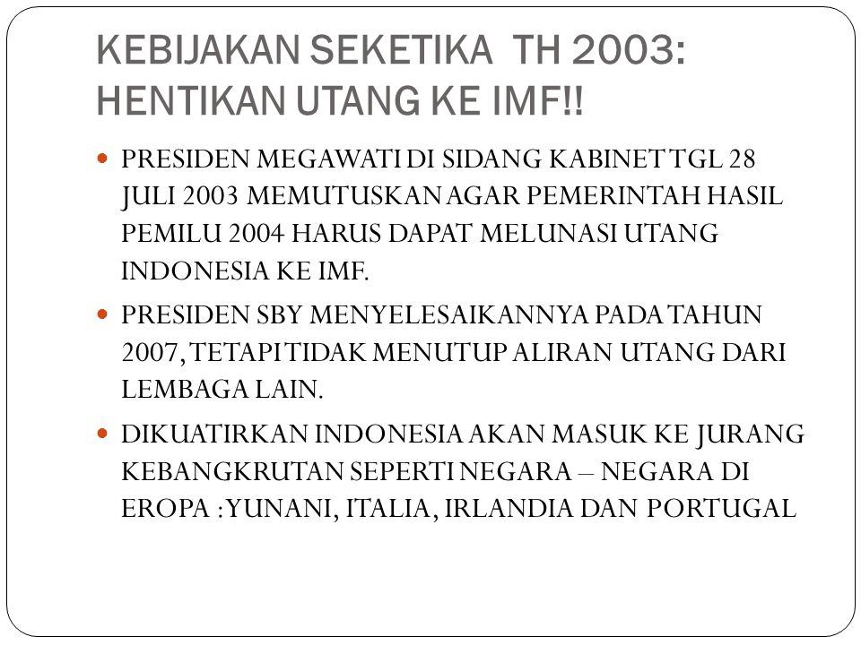 KEBIJAKAN SEKETIKA TH 2003: HENTIKAN UTANG KE IMF!.