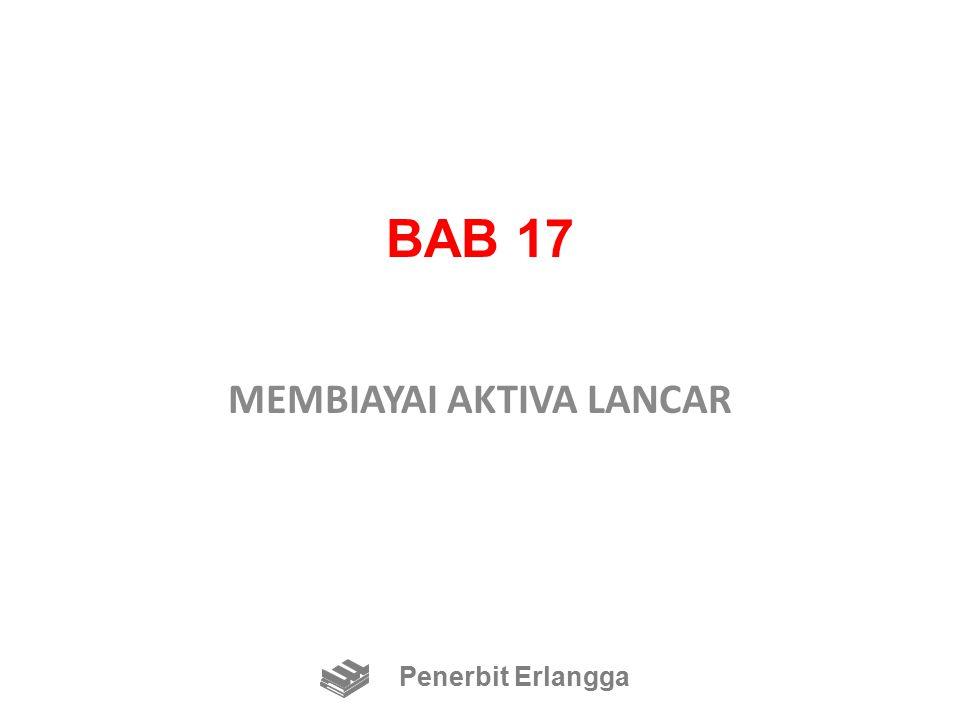 BAB 17 MEMBIAYAI AKTIVA LANCAR Penerbit Erlangga