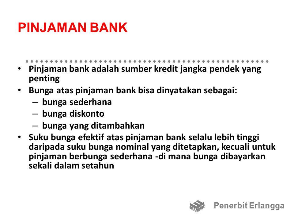 PINJAMAN BANK Pinjaman bank adalah sumber kredit jangka pendek yang penting Bunga atas pinjaman bank bisa dinyatakan sebagai: – bunga sederhana – bung