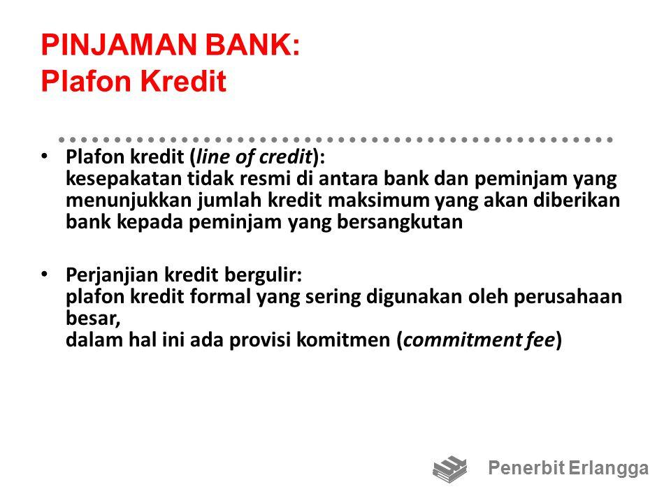 PINJAMAN BANK: Plafon Kredit Plafon kredit (line of credit): kesepakatan tidak resmi di antara bank dan peminjam yang menunjukkan jumlah kredit maksim