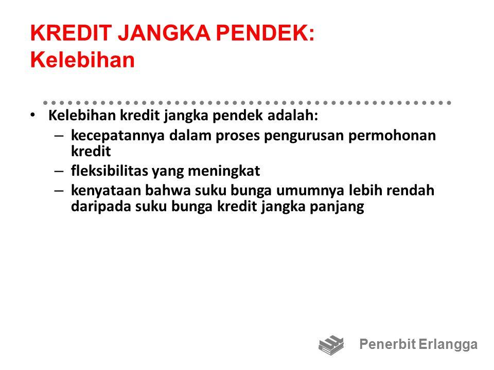KREDIT JANGKA PENDEK: Kelebihan Kelebihan kredit jangka pendek adalah: – kecepatannya dalam proses pengurusan permohonan kredit – fleksibilitas yang m