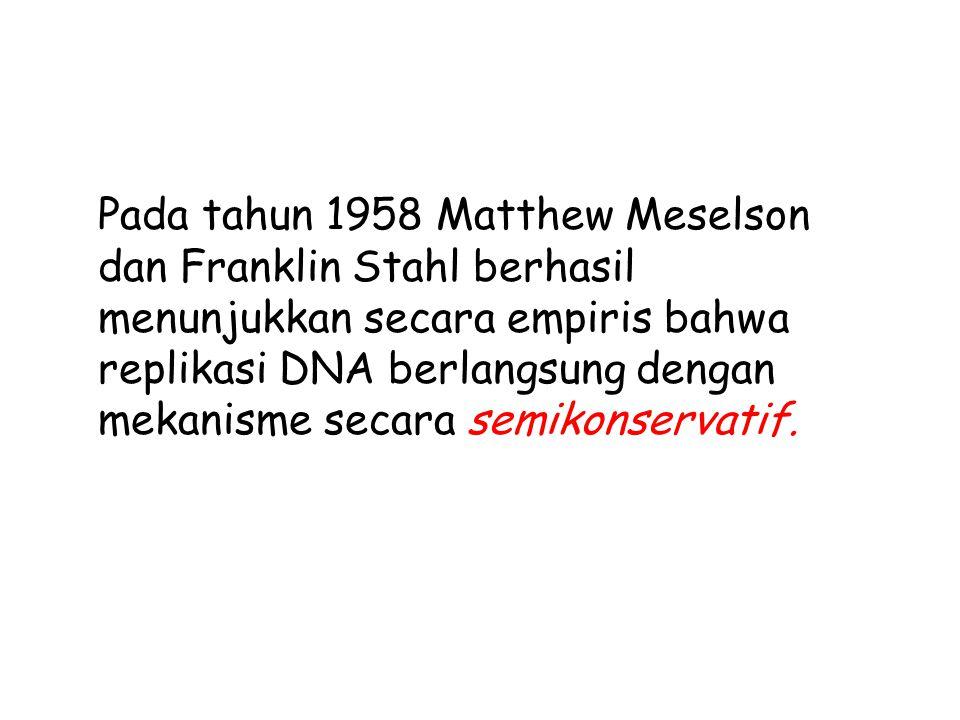 Pada tahun 1958 Matthew Meselson dan Franklin Stahl berhasil menunjukkan secara empiris bahwa replikasi DNA berlangsung dengan mekanisme secara semikonservatif.