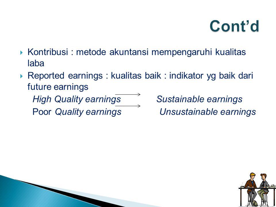  Kontribusi : metode akuntansi mempengaruhi kualitas laba  Reported earnings : kualitas baik : indikator yg baik dari future earnings High Quality e