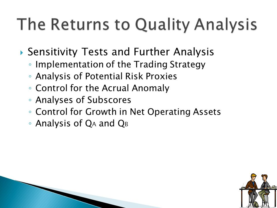  Sensitivity Tests and Further Analysis ◦ Implementation of the Trading Strategy ◦ Analysis of Potential Risk Proxies ◦ Control for the Acrual Anomaly ◦ Analyses of Subscores ◦ Control for Growth in Net Operating Assets ◦ Analysis of Q A and Q B