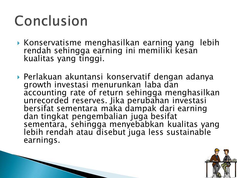  Konservatisme menghasilkan earning yang lebih rendah sehingga earning ini memiliki kesan kualitas yang tinggi.  Perlakuan akuntansi konservatif den