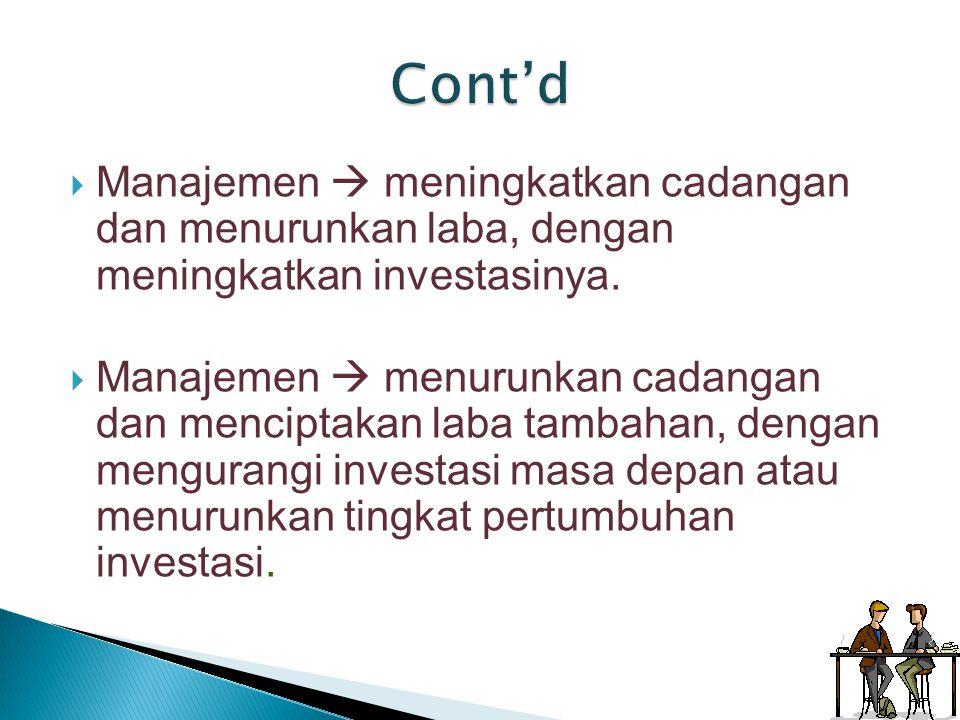  Manajemen  meningkatkan cadangan dan menurunkan laba, dengan meningkatkan investasinya.  Manajemen  menurunkan cadangan dan menciptakan laba tamb