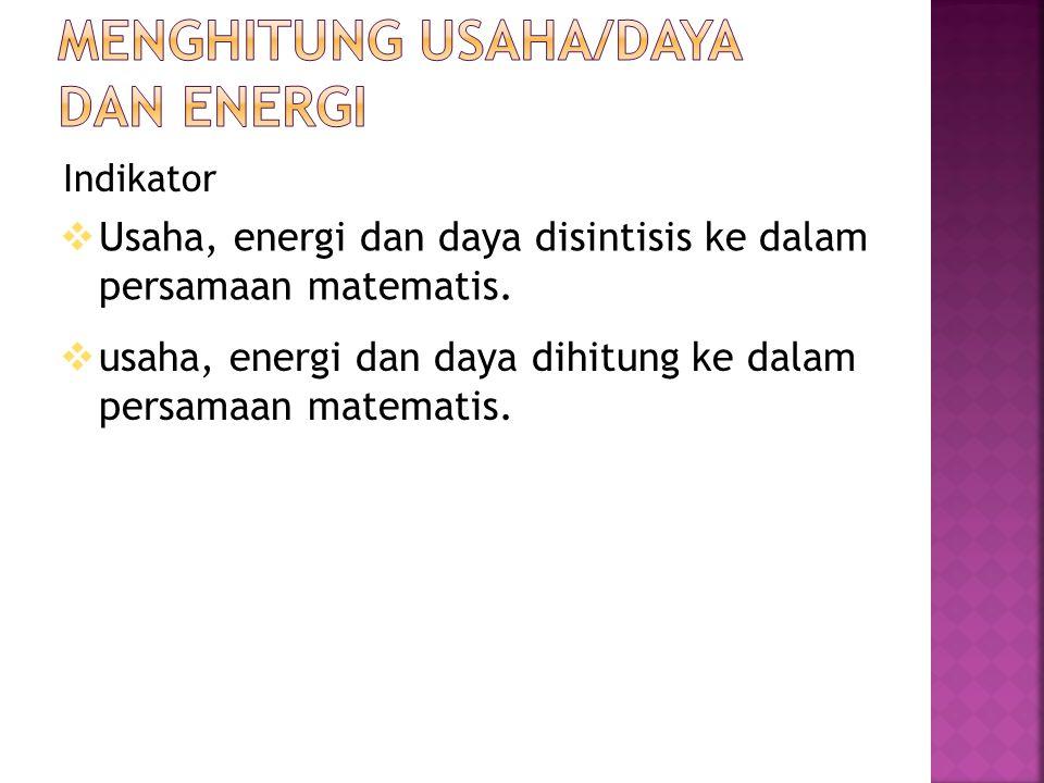 Indikator  usaha, energi dan daya dihitung ke dalam persamaan matematis.
