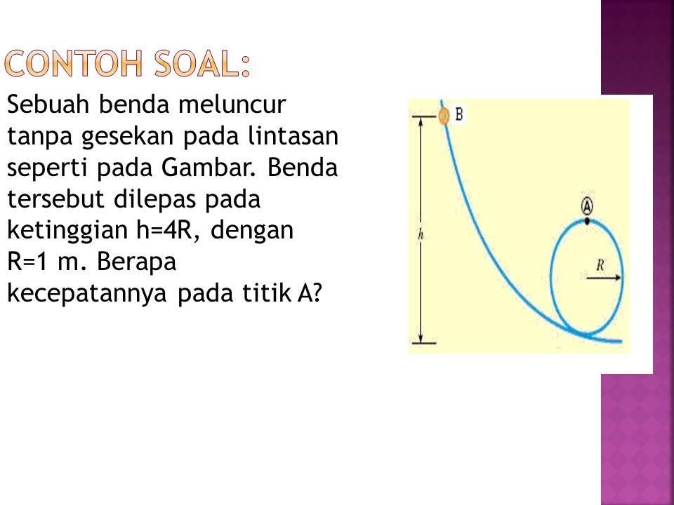 Diketahui: h B =4R, hA =hA = 2R = 2 Ditanya: Jawab: V A = ….