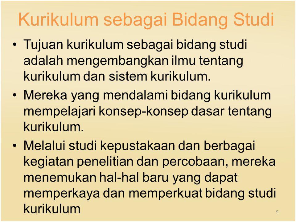 Kurikulum sebagai Bidang Studi Tujuan kurikulum sebagai bidang studi adalah mengembangkan ilmu tentang kurikulum dan sistem kurikulum. Mereka yang men