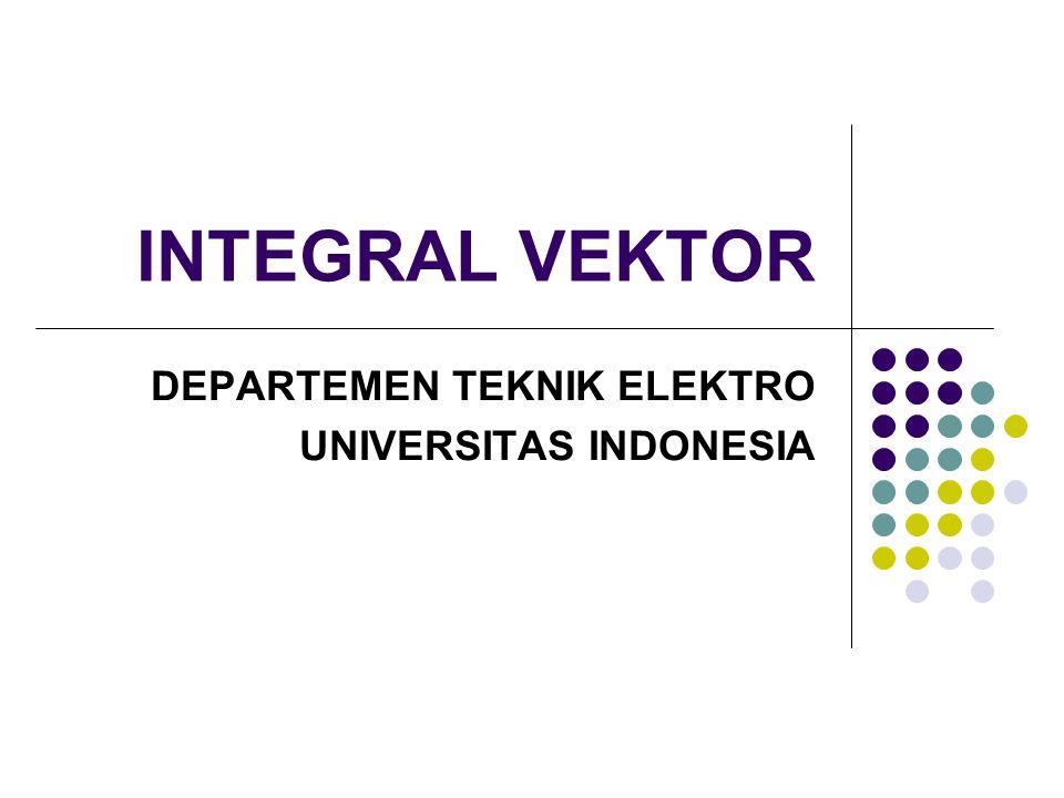 INTEGRAL VEKTOR DEPARTEMEN TEKNIK ELEKTRO UNIVERSITAS INDONESIA