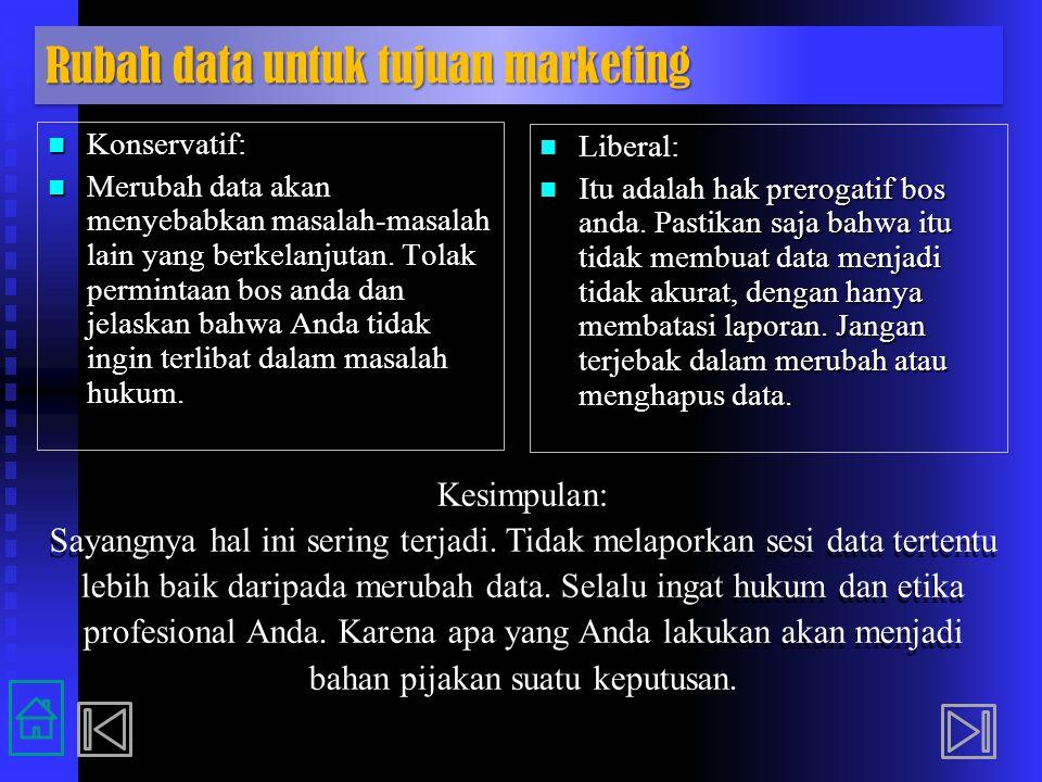 Konservatif: Konservatif: Merubah data akan menyebabkan masalah-masalah lain yang berkelanjutan. Tolak permintaan bos anda dan jelaskan bahwa Anda tid