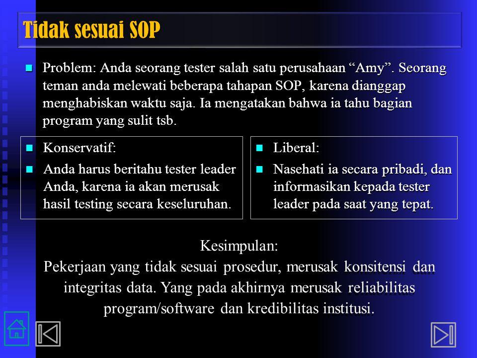"""Tidak sesuai SOP Problem: Anda seorang tester salah satu perusahaan """"Amy"""". Seorang teman anda melewati beberapa tahapan SOP, karena dianggap menghabis"""