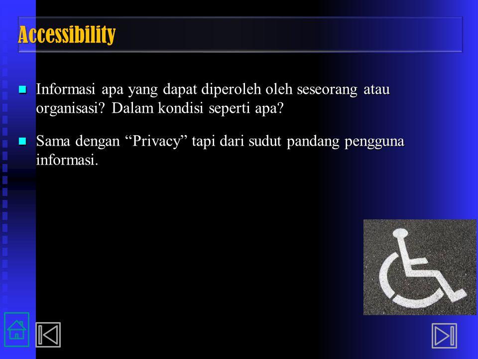 AccessibilityAccessibility Informasi apa yang dapat diperoleh oleh seseorang atau organisasi? Dalam kondisi seperti apa? Informasi apa yang dapat dipe