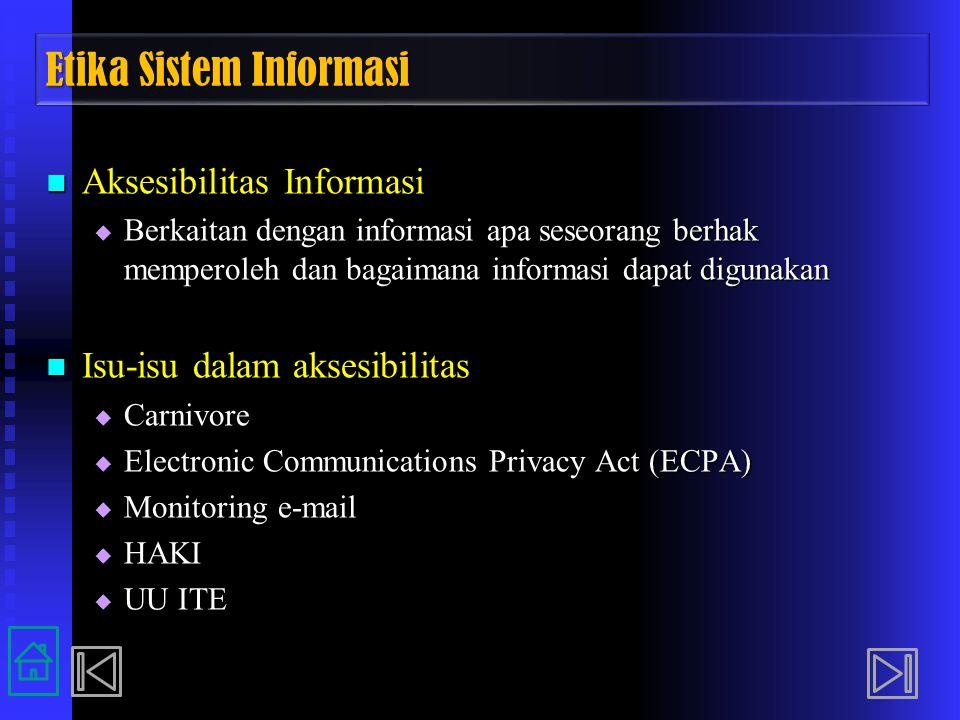 Etika Sistem Informasi Aksesibilitas Informasi Aksesibilitas Informasi  Berkaitan dengan informasi apa seseorang berhak memperoleh dan bagaimana info