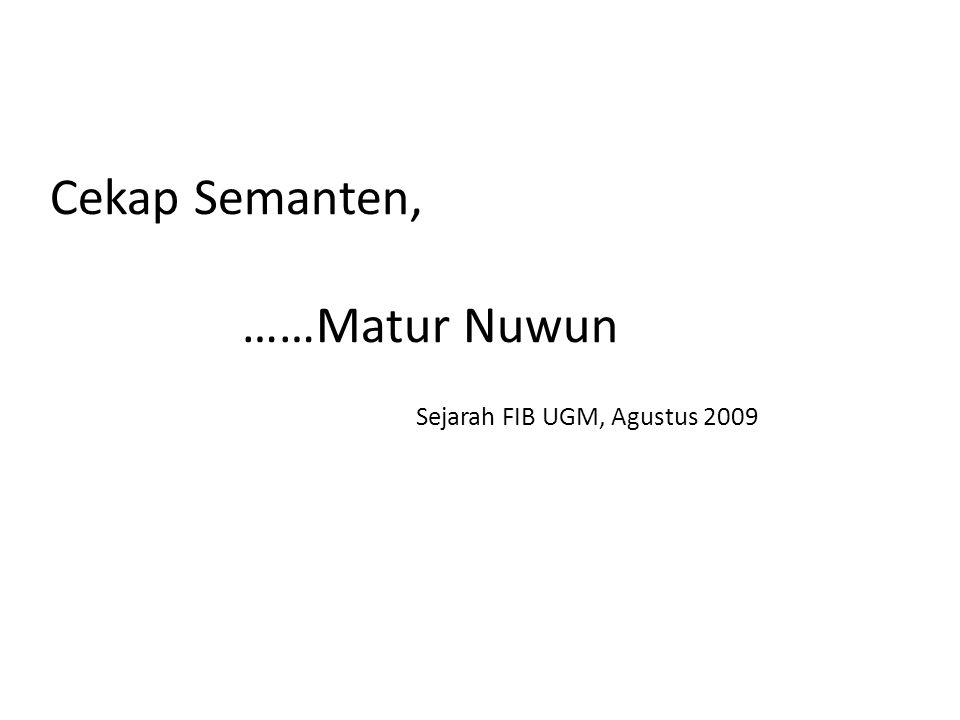 Cekap Semanten, ……Matur Nuwun Sejarah FIB UGM, Agustus 2009