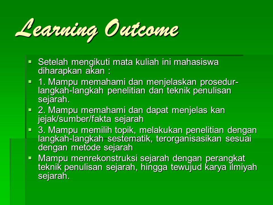 Learning Outcome  Setelah mengikuti mata kuliah ini mahasiswa diharapkan akan :  1. Mampu memahami dan menjelaskan prosedur- langkah-langkah penelit