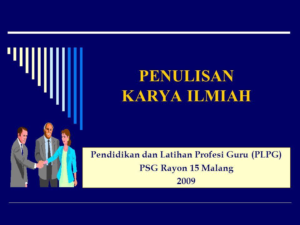 PENULISAN KARYA ILMIAH Pendidikan dan Latihan Profesi Guru (PLPG) PSG Rayon 15 Malang 2009