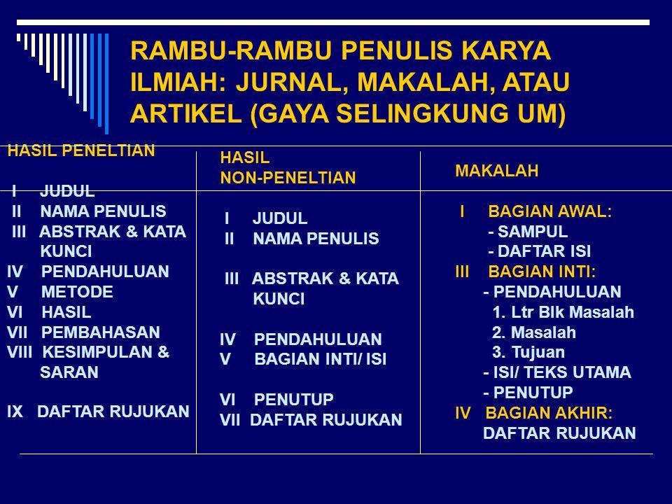 RAMBU-RAMBU PENULIS KARYA ILMIAH: JURNAL, MAKALAH, ATAU ARTIKEL (GAYA SELINGKUNG UM) HASIL PENELTIAN I JUDUL II NAMA PENULIS III ABSTRAK & KATA KUNCI