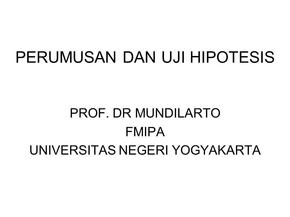 PERUMUSAN DAN UJI HIPOTESIS PROF. DR MUNDILARTO FMIPA UNIVERSITAS NEGERI YOGYAKARTA