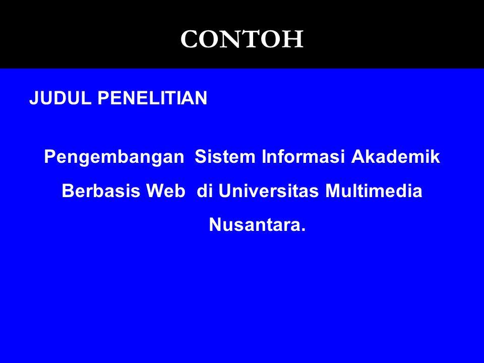 JUDUL PENELITIAN Pengembangan Sistem Informasi Akademik Berbasis Web di Universitas Multimedia Nusantara. CONTOH