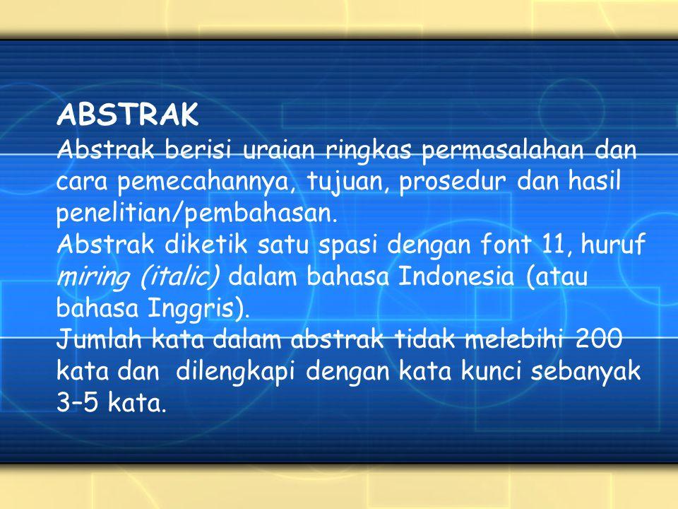 ABSTRAK Abstrak berisi uraian ringkas permasalahan dan cara pemecahannya, tujuan, prosedur dan hasil penelitian/pembahasan.
