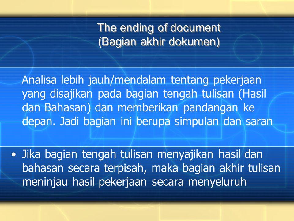 The ending of document (Bagian akhir dokumen) Analisa lebih jauh/mendalam tentang pekerjaan yang disajikan pada bagian tengah tulisan (Hasil dan Bahasan) dan memberikan pandangan ke depan.