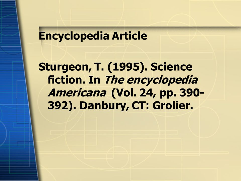 Encyclopedia Article Sturgeon, T. (1995). Science fiction. In The encyclopedia Americana (Vol. 24, pp. 390- 392). Danbury, CT: Grolier.