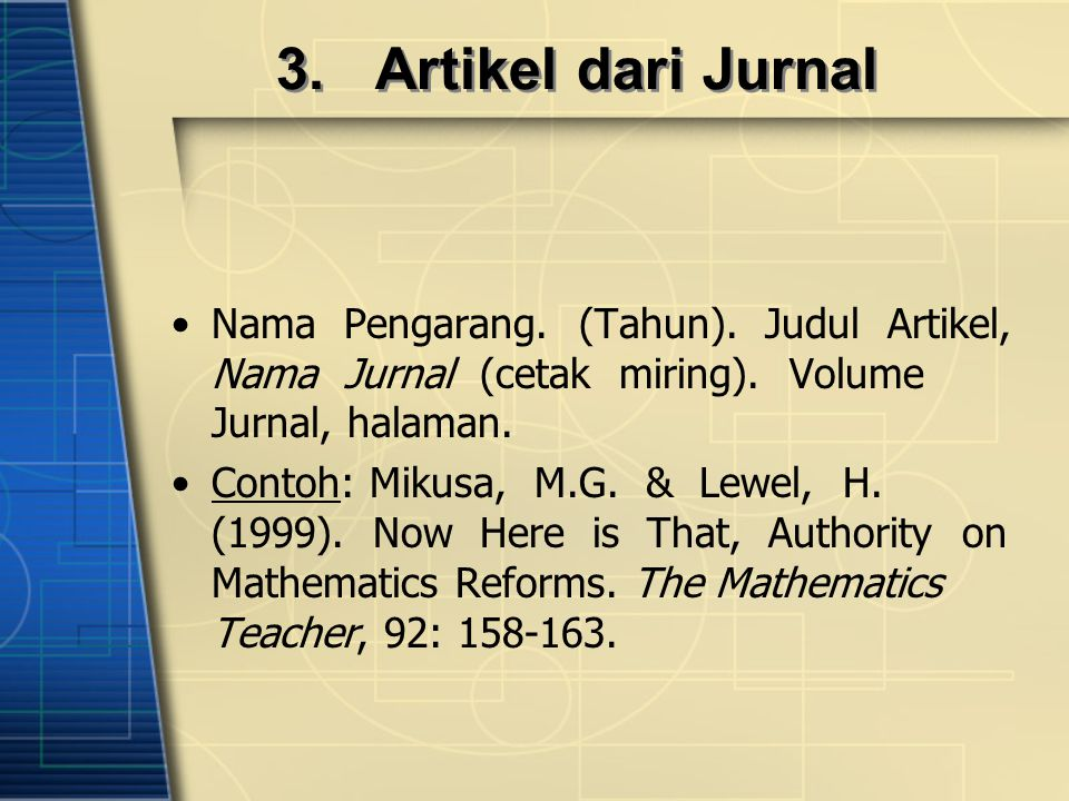 3.Artikel dari Jurnal Nama Pengarang. (Tahun). Judul Artikel, Nama Jurnal (cetak miring).