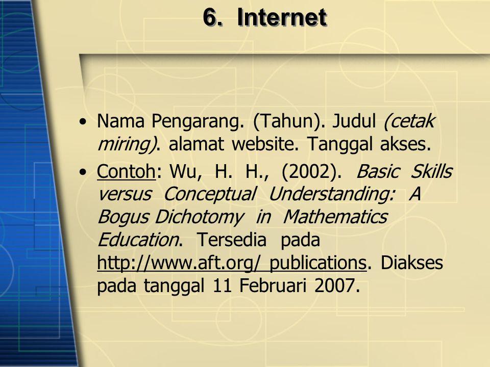 6.Internet Nama Pengarang. (Tahun). Judul (cetak miring).