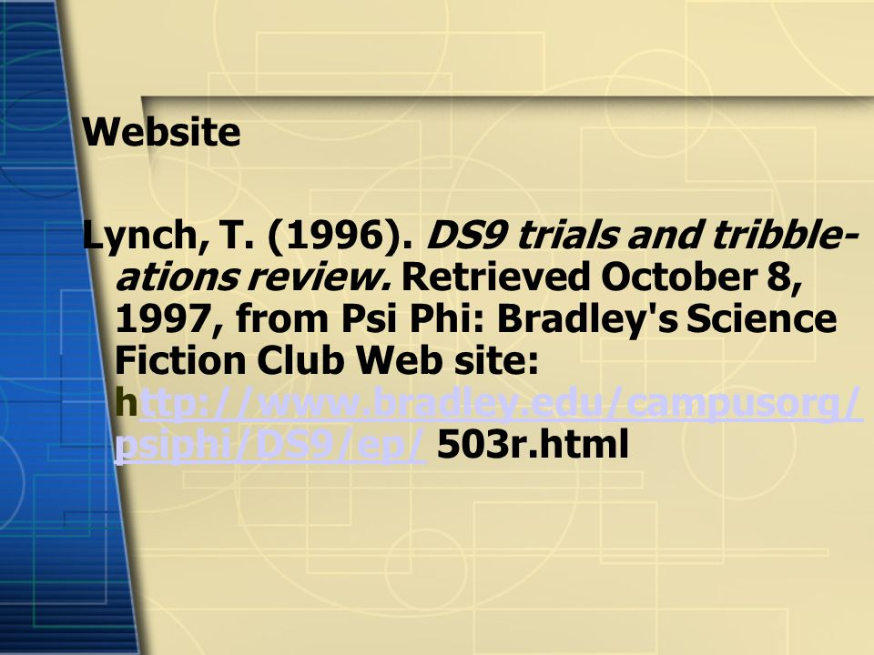 Website Lynch, T. (1996). DS9 trials and tribble- ations review. Retrieved October 8, 1997, from Psi Phi: Bradley's Science Fiction Club Web site: htt