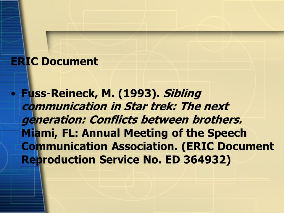 ERIC Document Fuss-Reineck, M. (1993). Sibling communication in Star trek: The next generation: Conflicts between brothers. Miami, FL: Annual Meeting