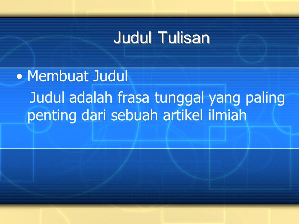 Membuat Judul Judul adalah frasa tunggal yang paling penting dari sebuah artikel ilmiah Judul Tulisan