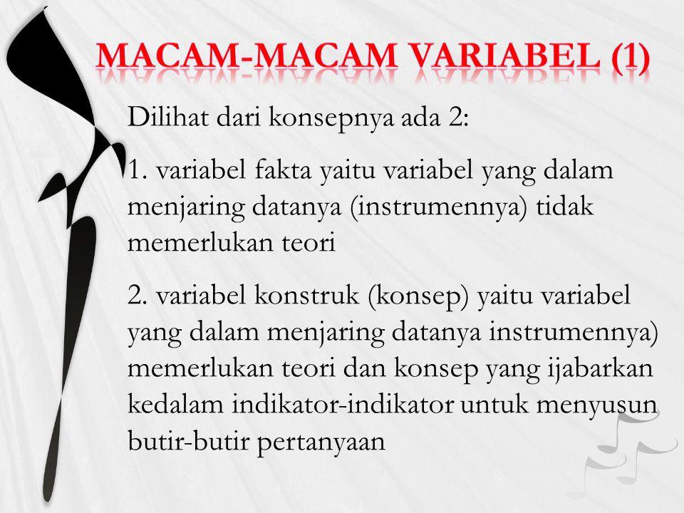 Dilihat dari hubungan fungsionalnya ada 2: 1.variabel bebas (indipendent variabel/IV) yaitu variabel yang mempengaruhi variabel lain 2.