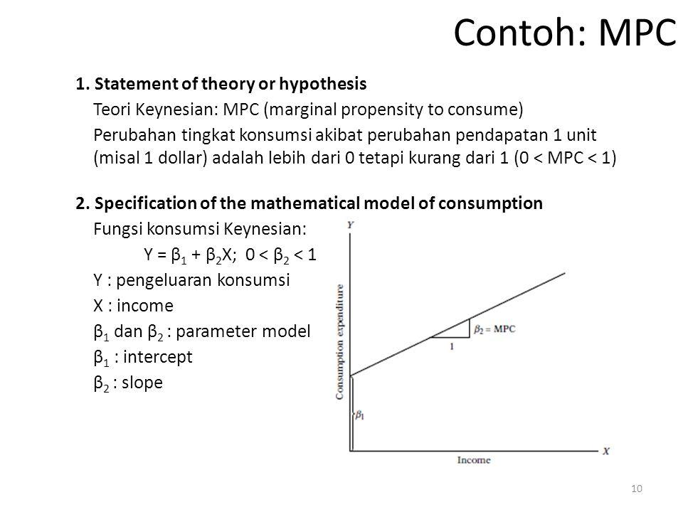 Contoh: MPC 1. Statement of theory or hypothesis Teori Keynesian: MPC (marginal propensity to consume) Perubahan tingkat konsumsi akibat perubahan pen