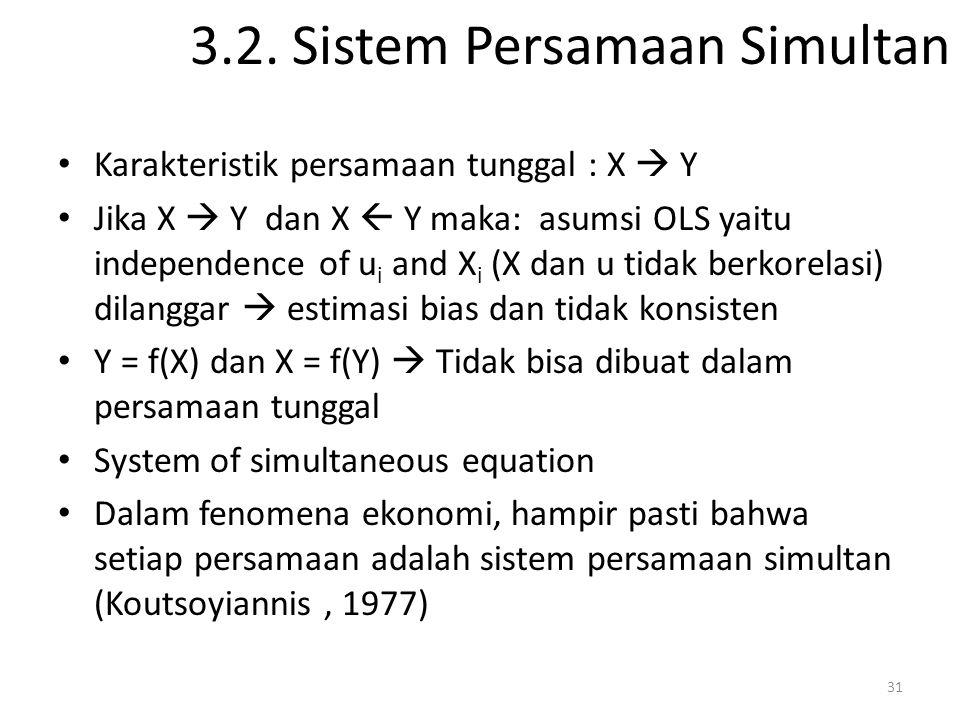 3.2. Sistem Persamaan Simultan Karakteristik persamaan tunggal : X  Y Jika X  Y dan X  Y maka: asumsi OLS yaitu independence of u i and X i (X dan