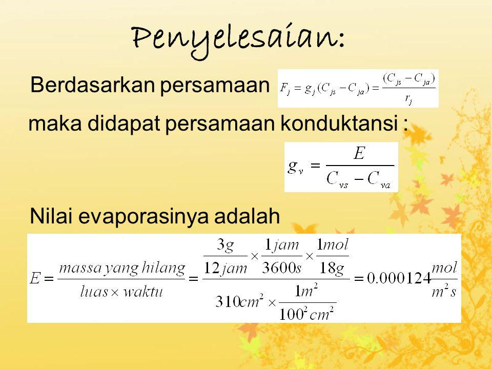 Penyelesaian: Berdasarkan persamaan Nilai evaporasinya adalah maka didapat persamaan konduktansi :