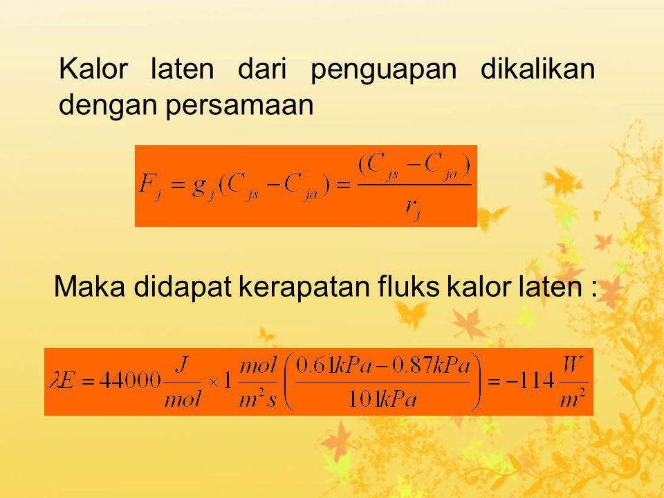 Kalor laten dari penguapan dikalikan dengan persamaan Maka didapat kerapatan fluks kalor laten :