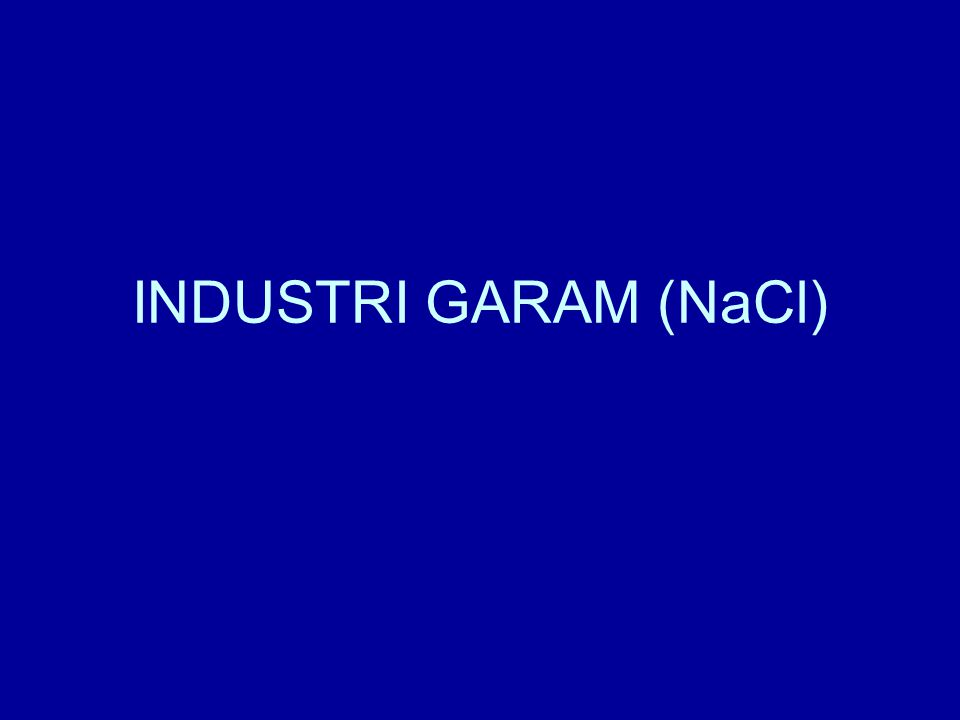INDUSTRI GARAM (NaCl)