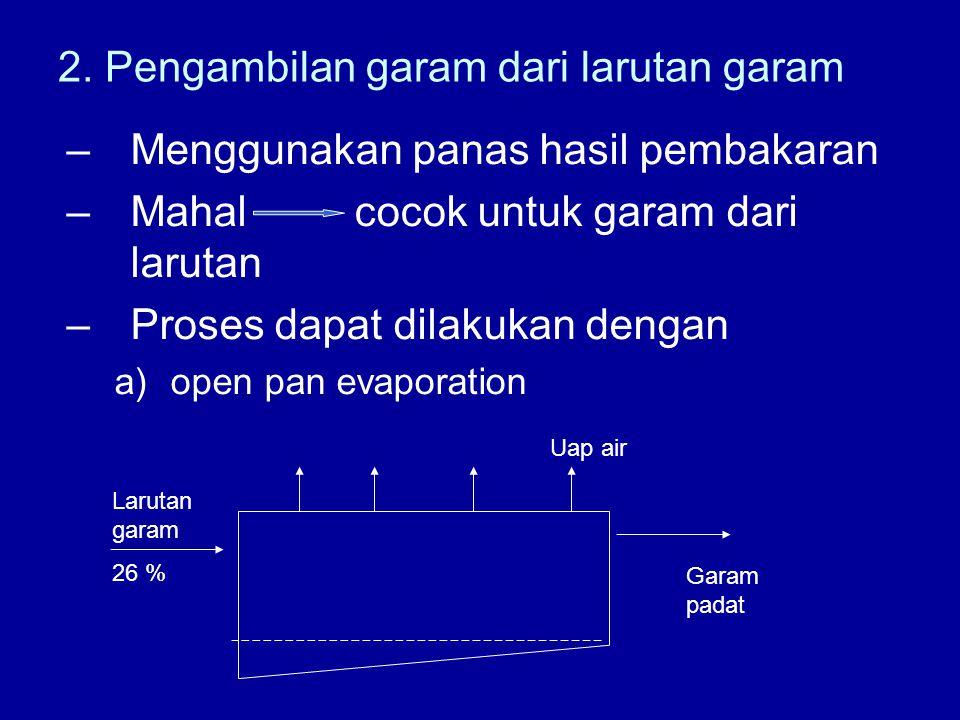 b)Multi effect evaporator air Larutan garam (26%) Garam padat larutan Slurry garam (45%) Uap air air Evapo- rator